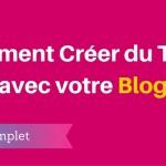 Comment Créer du Trafic avec votre Blog ?