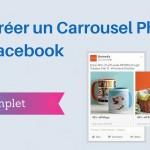 Comment Créer un Carrousel sur Facebook ?