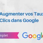 Comment Augmenter vos Taux de Clics dans Google ?