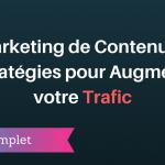 Marketing de Contenu : 4 Stratégies pour Augmenter votre Trafic
