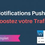 Notifications Push : Comment les Utiliser pour Augmenter votre Trafic