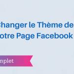 Comment Changer le Thème de votre Page Facebook ?