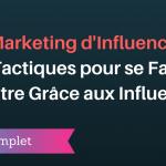 Marketing d'Influence : 8 Tactiques pour se Faire Connaître Grâce aux Influenceurs