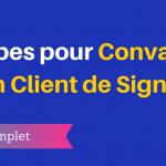 Comment Faire Signer un Client ?