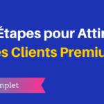 Comment Attirer des Clients Premium en tant que Consultant, Coach ou Formateur ?