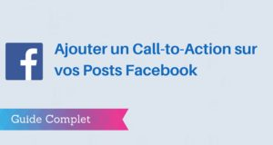 Comment Ajouter un Bouton Call-to-Action à vos Publications Facebook ?