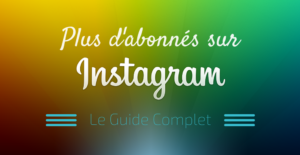 Comment Obtenir Plus de Followers sur Instagram ?
