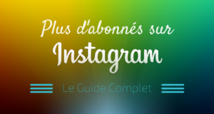 Comment Avoir Plus de Followers sur Instagram ?